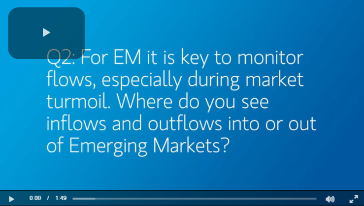 Q2: For EM it is key to monitor flows, especially during market turmoil. Where do you see inflows and outflows into or out of Emerging Markets?