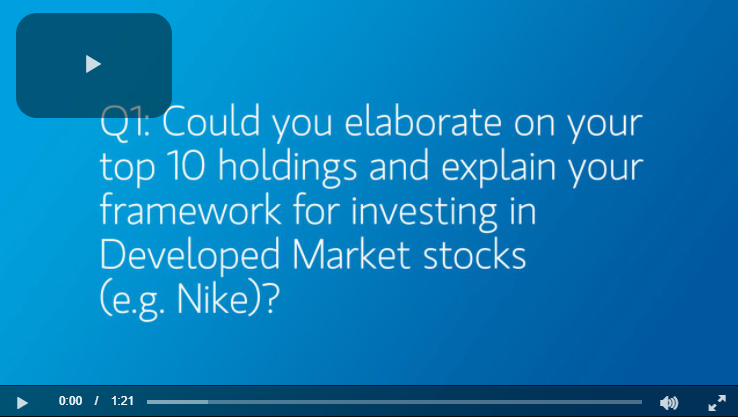 Q1:  Could you elaborate on your top 10 holdings and explain your framework for investing in Developed Market stocks (e.g. Nike)?
